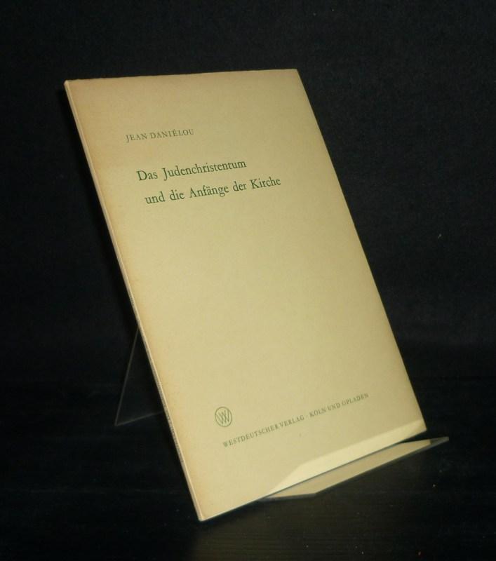 Das Judenchristentum und die Anfänge der Kirche. Von Jean Danielou. (= Arbeitsgemeinschaft für Forschung des Landes Nordrhein-Westfalen: Geisteswissenschaften, Heft 121).