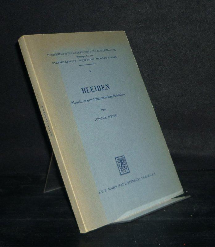 Bleiben. Menein in den Johanneischen Schriften. Von Jürgen Heise. (= Hermeneutische Untersuchungen zur Theologie, Band 8).