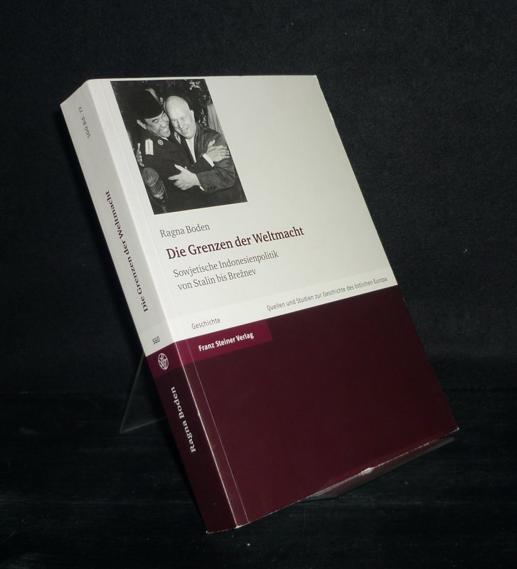 Die Grenzen der Weltmacht. Sowjetische Indonesienpolitik von Stalin bis Breznev. Von Ragna Boden. (= Quellen und Studien zur Geschichte des östlichen Europa, Band 72).