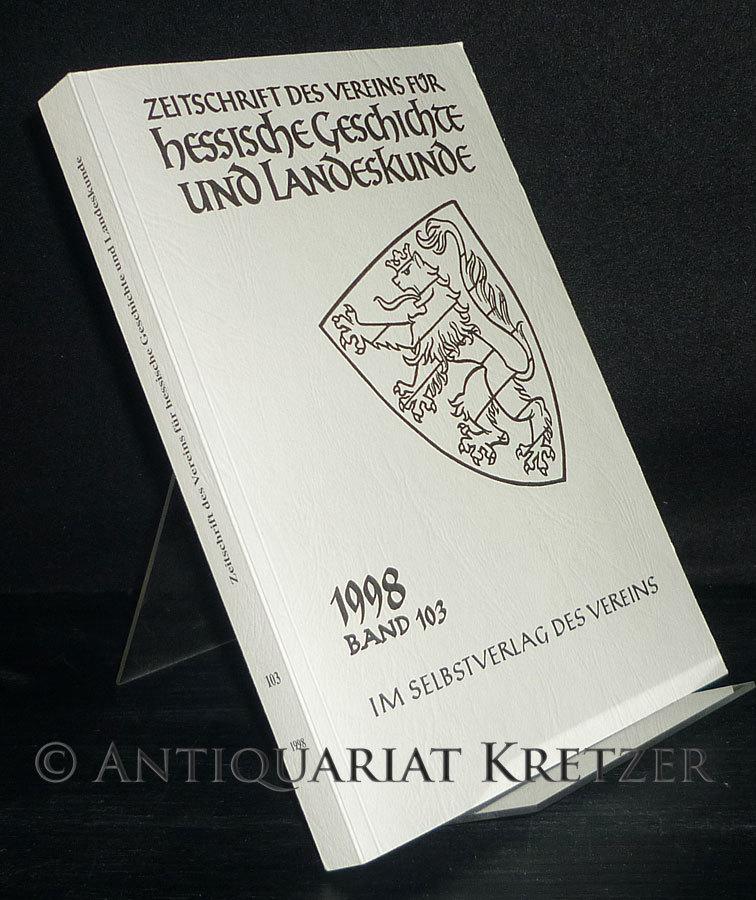 Zeitschrift des Vereins für hessische Geschichte und Landeskunde - Band 103, 1998. Herausgegeben vom Verein für hessische Geschichte und Landeskunde Kassel.