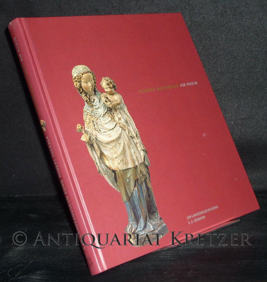 Suckale, Robert (Hrsg.): Schöne Madonnen vom Rhein. Eine Veröffentlichung des LVR-LandesMuseums Bonn. Herausgegeben von Robert Suckale. [Anlässlich der Ausstellung