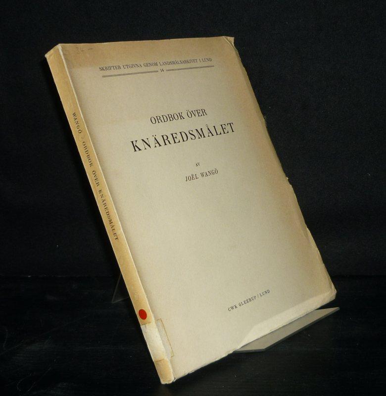 Wangö, Joel: Ordbok Över. Knäredsmalet. Av Joel Wangö. (= Skrifter utgivna genom landsmalsarkivet i Lund, No. 14).