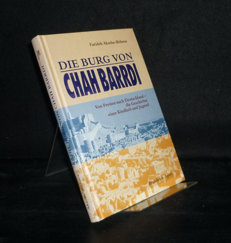 Die Burg von Chah Barrdi. Von Persien nach Deutschland - die Geschichte einer Kindheit und Jugend. [Von Farideh Akashe-Böhme].