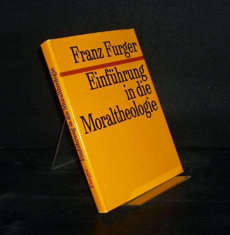 Einführung in die Moraltheologie. [Von Franz Furger].
