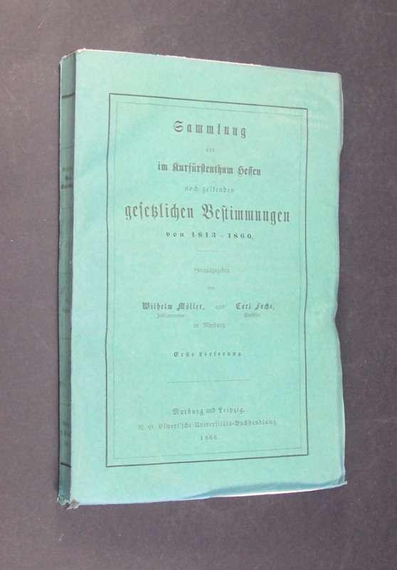 Sammlung der im Kurfürstenthum Hessen noch geltenden gesetzlichen Bestimmungen von 1813 - 1860. Herausgegeben Wilhelm Möller und Carl Fuchs in Marburg. Erste Lieferung von 1813 - 1821.
