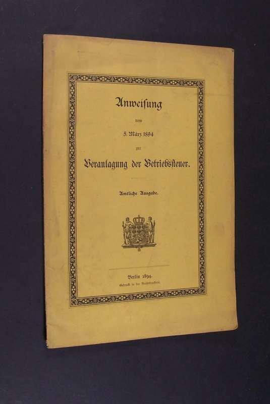 Anweisung vom 5. März 1894 zur Veranlagung der Betriebssteuer. Amtliche Ausgabe,