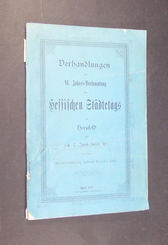 Verhandlungen der VI. Jahres-Versammlung des Hessisches Städtetags zu Hersfeld am 7. Juni 1895, Zusammengestellt von Kassenrat Boedicker,