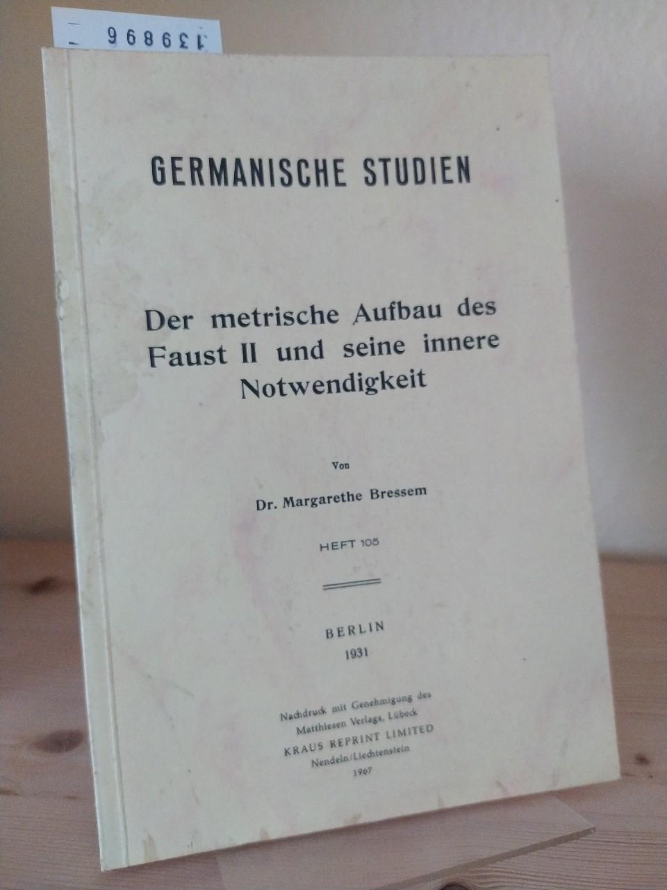 Der metrische Aufbau des Faust II und seine innere Notwendigkeit. [Von Margarethe Bressem]. (= Germanische Studien. Heft 105). Reprint der Ausgabe Berlin, Verlag Dr. Emil Ebering 1931.