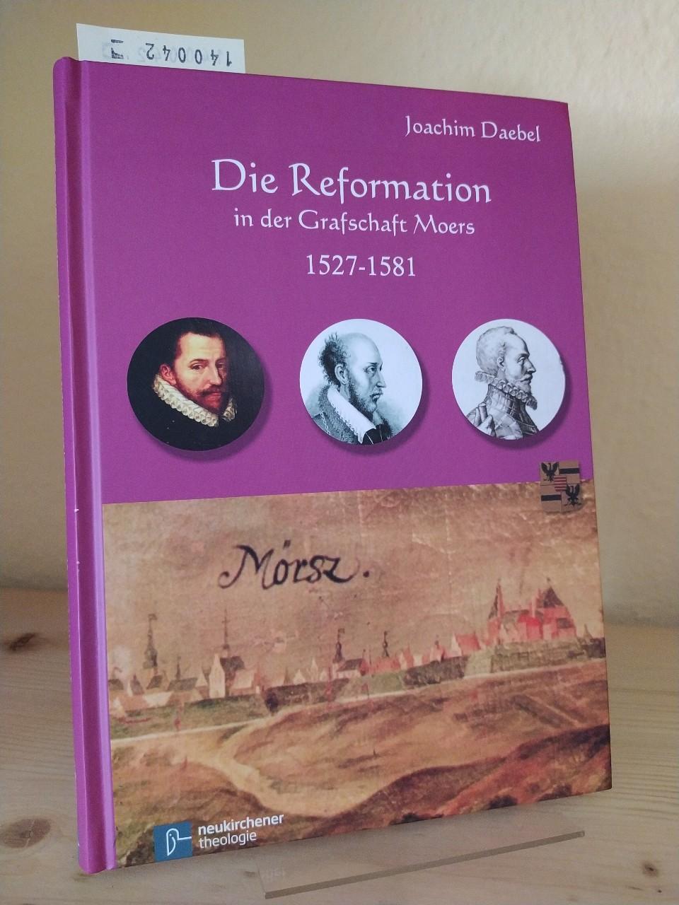 Die Reformation in der Grafschaft Moers 1527-1581. Jubiläumsschrift zur offiziellen Einführung der Reformation in der Grafschaft Moers vor 450 Jahren (1561-2011). [Von Joachim Daebel].