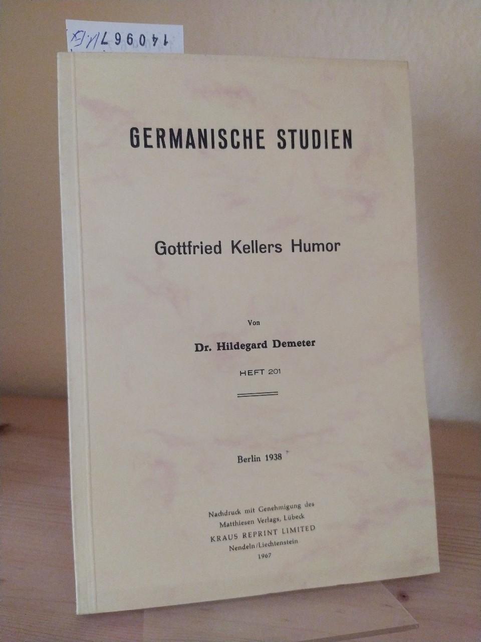Gottfried Kellers Humor. [Von Hildegard Demeter]. (= Germanische Studien. Heft 201). Reprint der Ausgabe Berlin, Verlag Dr. Emil Ebering 1938.