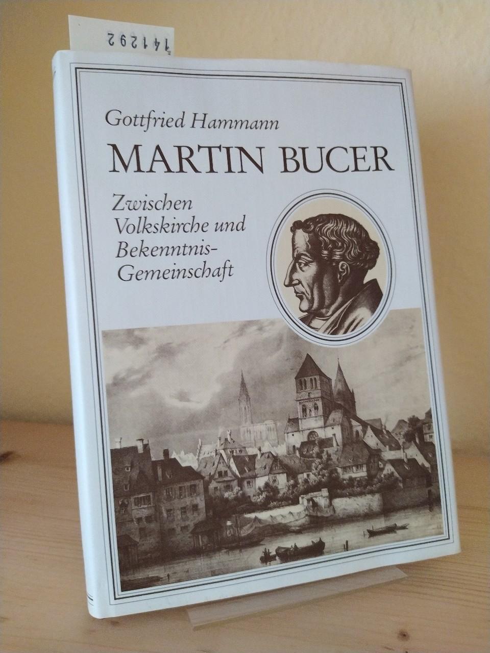 Martin Bucer 1491 - 1551. Zwischen Volkskirche und Bekenntnisgemeinschaft. [Von Gottfried Hammann]. (= Veröffentlichungen des Instituts für Europäische Geschichte Mainz, Abteilung für Abendländische Religionsgeschichte, Band 139).