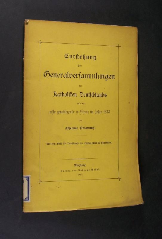Entstehung der Generalversammlungen der Katholiken Deutschlands und die erste grundlegende zu Mainz im Jahre 1846 von Theodor Palatinus,