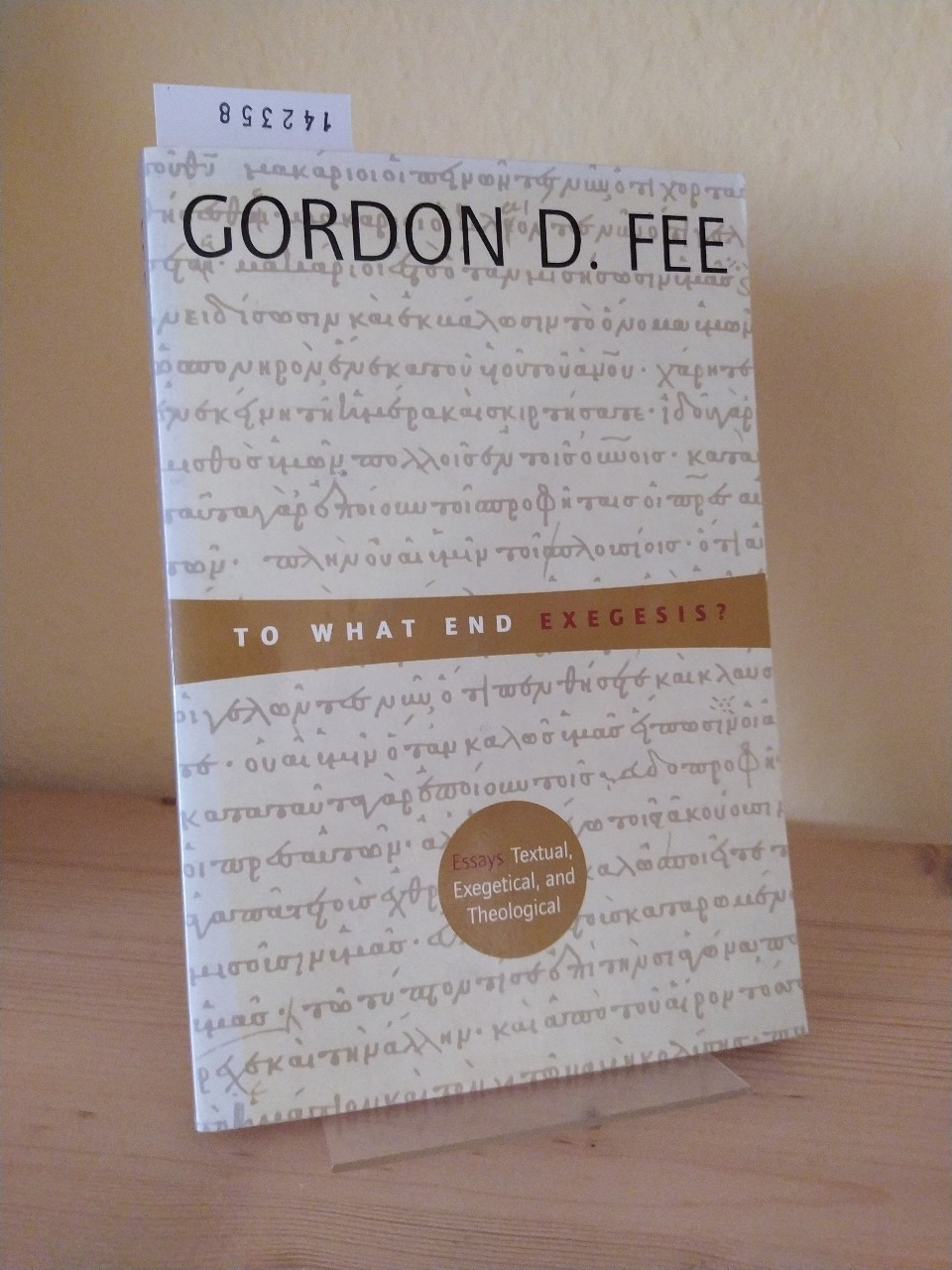 To what end Exegesis? Essays Textual, Exegetical, and Theological. [By Gordon D. Fee].
