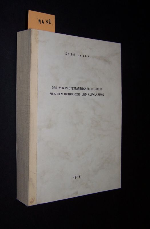 Der Weg der protestantischen Liturgik zwischen Orthodoxie und Aufklärung, Dissertation [von Detlef Reichert],