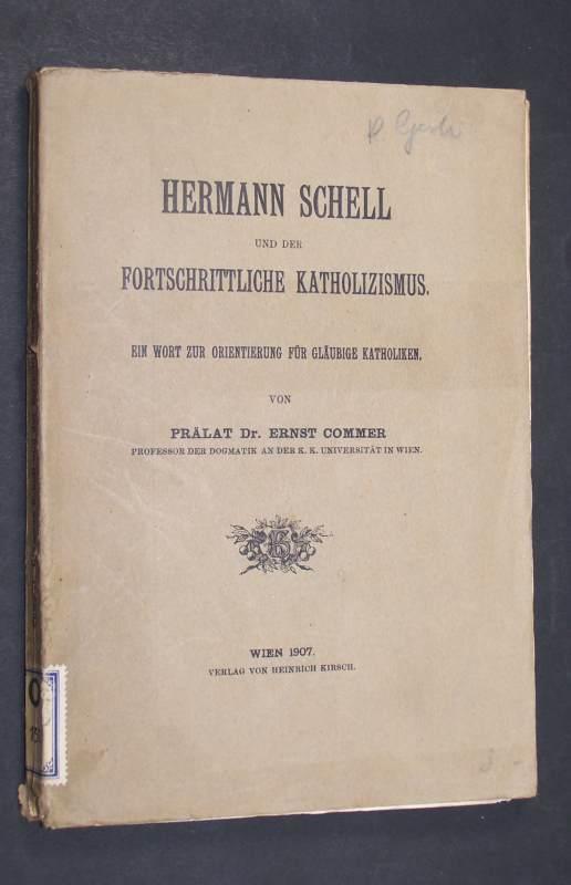 Hermann Schell und der fortschrittliche Katholizismus. Ein Wort zur Orientierung für gläubige Katholiken. Von Dr. Ernst Commer,