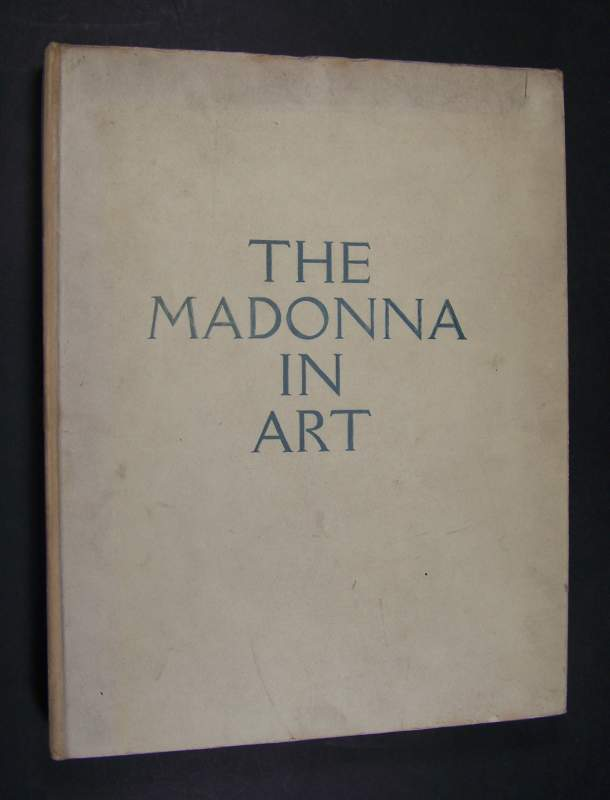 Zeller, Renée: The Madonna in Art, Introduction by Henri Ghéon with notices by Renée Zeller, Translated by Yetta Arenstein and Ethel Duncan,