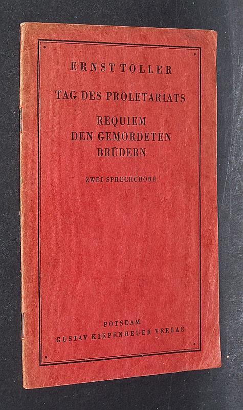 Tag des Proletariats. Requiem den gemordeten Brüdern. Zwei Sprechchöre. Von Ernst Toller.