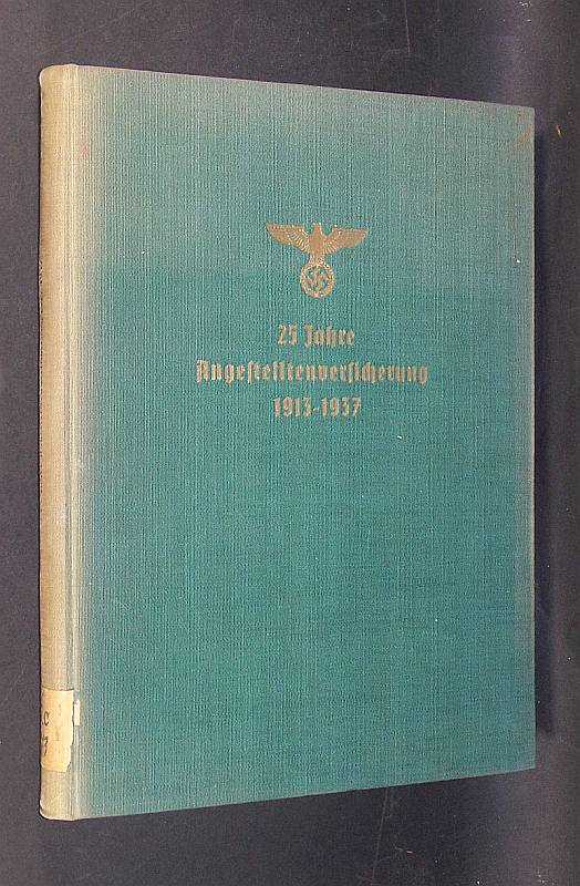 25 Jahre Angestelltenversicherung 1913-1937. Geleitwort zur Festschrift von Präsident (Albert) Grießmeyer.