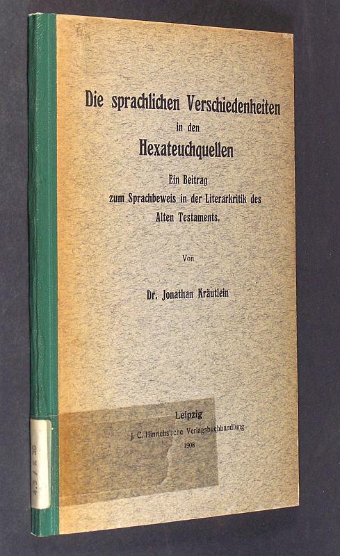 Die sprachlichen Verschiedenheiten in den Hexateuchquellen. Ein Beitrag zum Sprachbeweis in der Literarkritik des Alten Testaments. Von Dr. Jonathan Kräutlein.
