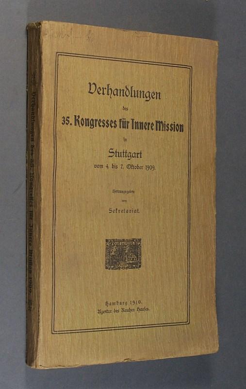 Verhandlungen des 35. Kongresses für Innere Mission in Stuttgart vom 4. bis 7. Oktober 1909. Herausgegeben vom Sekretariat. (In: Veröffentlichungen des Central-Ausschusses für Innere Mission in Berlin.)