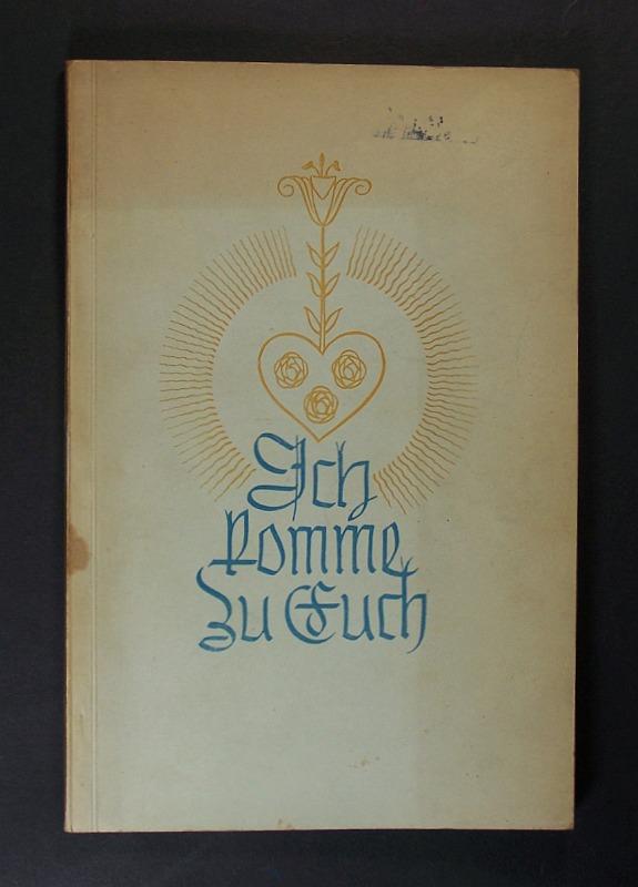 Ich komme zu euch. Mit kirchlicher Druckerlaubnis vom Dominikanerprovinzialrat Wien vom 22. März 1949 und vom fb. Seckauer Ordinariat zu Graz vom 29. März 1949, Zl. 1809.