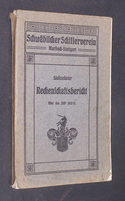 Schwäbischer Schillerverein Marbach-Stuttgart. Protektor und erstes Mitglied Seine Majestät König Wilhelm II. von Württemberg. Siebzehnter Rechenschaftsbericht über das Jahr 1. April 1912 / 13.