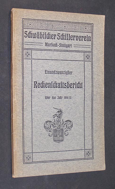 Schwäbischer Schillerverein Marbach-Stuttgart. Protektor und erstes Mitglied Seine Majestät König Wilhelm II. von Württemberg. Einundzwanzigster Rechenschaftsbericht über das Jahr 1. April 1916 / 17.