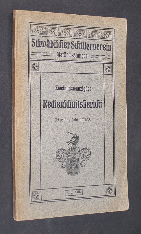 Schwäbischer Schillerverein Marbach-Stuttgart. Protektor und erstes Mitglied Seine Majestät König Wilhelm II. von Württemberg. Zweiundzwanzigster Rechenschaftsbericht über das Jahr 1. April 1917 / 18.