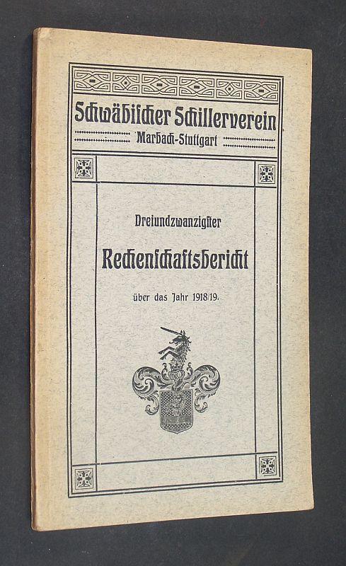 Schwäbischer Schillerverein Marbach-Stuttgart. Protektor und erstes Mitglied Seine Majestät König Wilhelm II. von Württemberg. Dreiundzwanzigster Rechenschaftsbericht über das Jahr 1. April 1918 / 19.