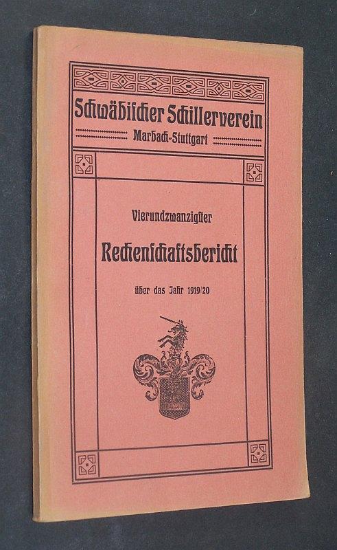 Schwäbischer Schillerverein Marbach-Stuttgart. Protektor und erstes Mitglied Seine Majestät König Wilhelm II. von Württemberg. Vierundzwanzigster Rechenschaftsbericht über das Jahr 1. April 1919 / 20.