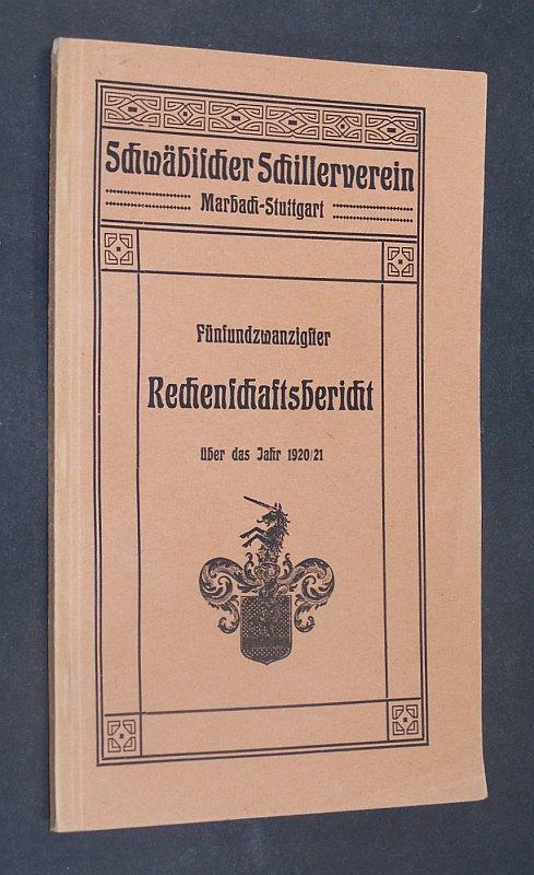 Schwäbischer Schillerverein Marbach-Stuttgart. Protektor und erstes Mitglied Seine Majestät König Wilhelm II. von Württemberg. Fünfundzwanzigster Rechenschaftsbericht über das Jahr 1. April 1920 / 21.