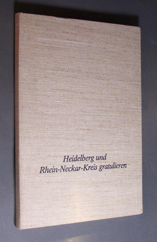 Heidelberg und seine Umgebung gratuliert. Herausgeber für Heidelberg und Rhein-Necker-Kreis Präsent-Verlag Langer Mannheim. 1. Auflage,