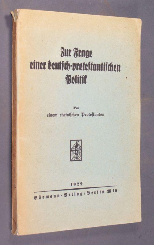 Zur Frage einer deutsch-protestantischen Politik. Von einem rheinischen Protestanten.
