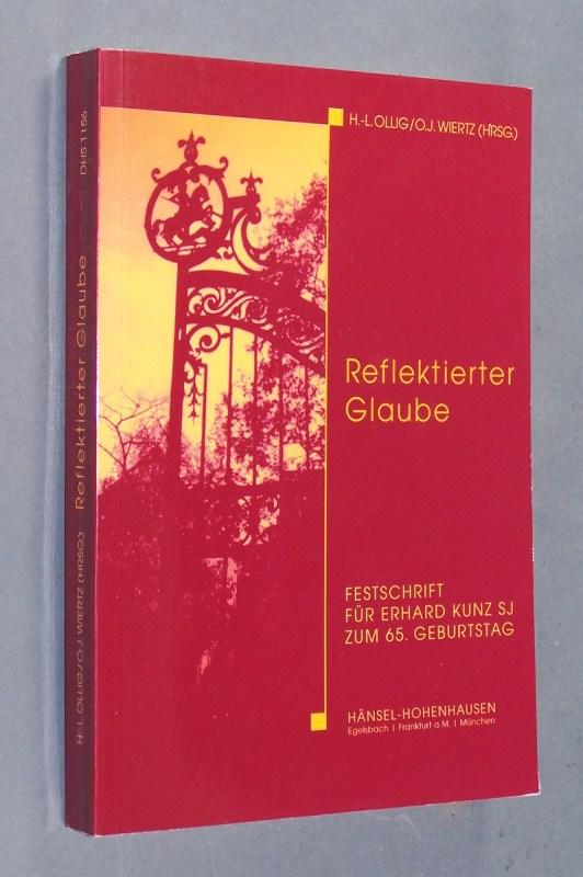Reflektierter Glaube. Festschrift für Erhard Kunz SJ zum 65. Geburtstag. Herausgegeben von Hans-Ludwig Ollig und Oliver Wiertz. (= Deutsche Hochschulschriften. Band 1156).