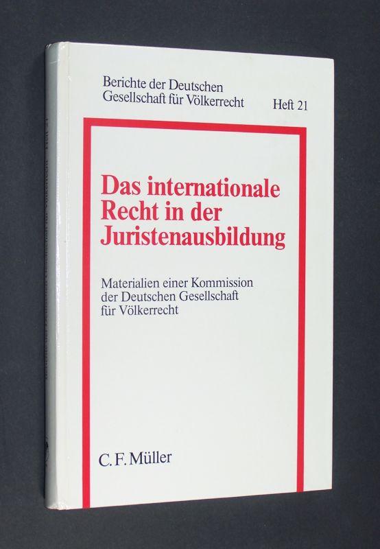 Das Internationale Recht in der Juristenausbildung. Materialien einer Kommission der Deutschen Gesellschaft für Völkerrecht. [Herausgegeben von Rudolf Bernhardt]. (= Berichte der Deutschen Gesellschaft für Völkerrecht. Heft 21).