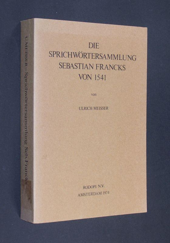 Meisser, Ulrich: Die Sprichwörtersammlung Sebastian Francks von 1541. [Von Ulrich Meisser]. (= Amsterdamer Publikationen zur Sprache und Literatur. Band 14).
