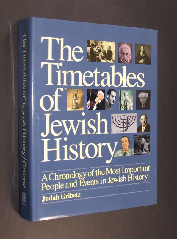 The Timetables Of Jewish History. A Chronology Of The Most Important People And Events In Jewish History. [Von Judah Gribetz, Edward L. Greenstein und Regina Stein].