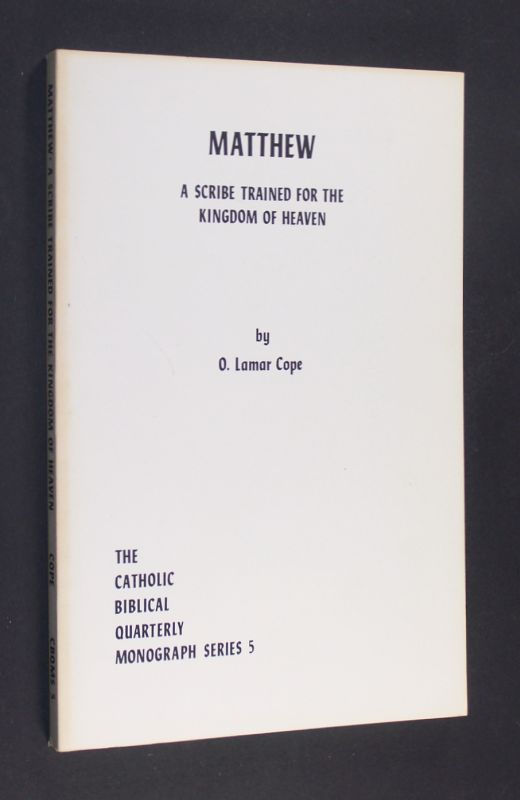 Matthew. A Scribe Trained for the Kingdom of Heaven. [Von O. Lamar Cope]. (= The Catholic Biblical Quarterly Monograph Series. Vol 5).
