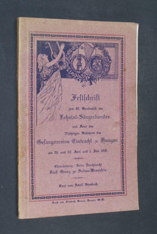 Staubach, Adolf: Festschrift zum 29. Bundesfest des Lahntal-Sängerbundes und Feier des 75jährigen Bestehens des Gesangvereins Eintracht zu Hungen am 29. und 30. Juni und 1. Juli 1912. [Von Adolf Staubach].