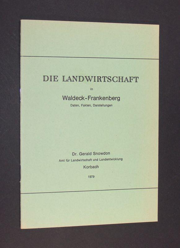 Die Landwirtschaft in Waldeck-Frankenberg. Daten, Fakten, Darstellungen. [Von Gerald Snowdon].
