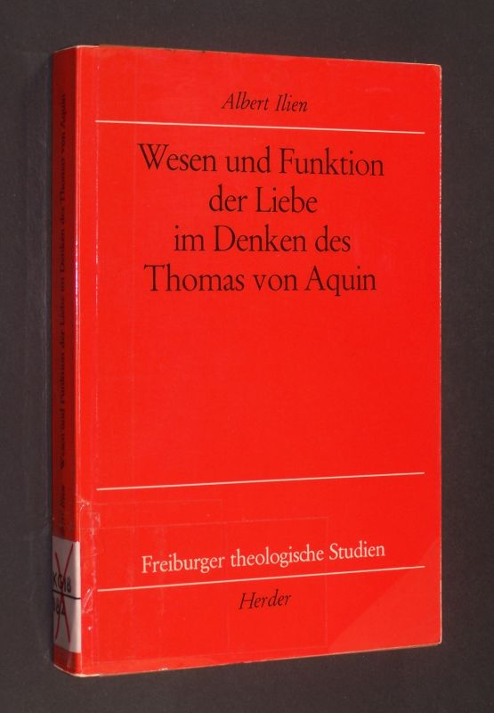 Ilien, Albert: Wesen und Funktion der Liebe im Denken des Thomas von Aquin. [Von Albert Ilien]. (= Freiburger Theologische Studien. Band 98).