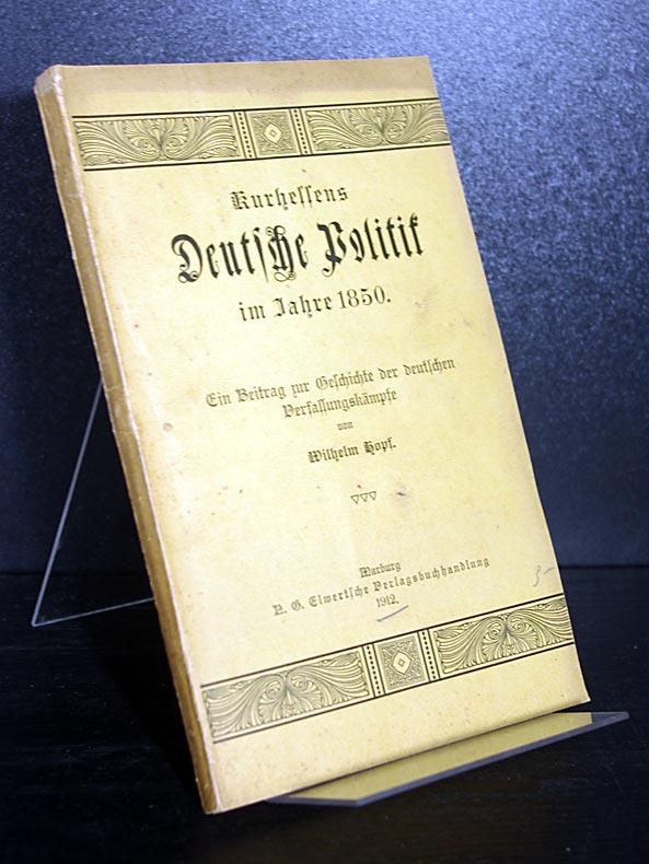 Kurhessens deutsche Politik im Jahre 1850. Ein Beitrag zur Geschichte der deutschen Verfassungskämpfe. [Von Wilhelm Kopf].