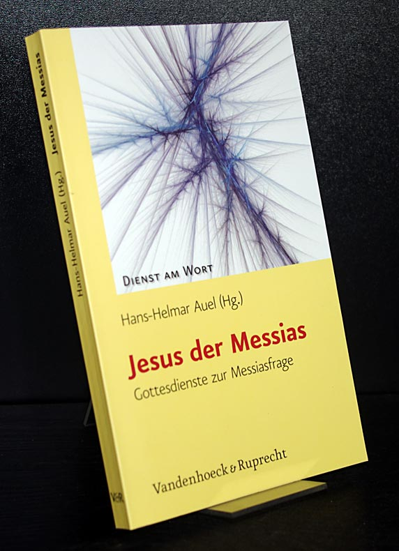 Jesus der Messias. Gottesdienste zur Messiasfrage. (= Dienst am Wort, Band 134).  1. Aufl. - Auel, Hans-Helmar (Hrsg.)