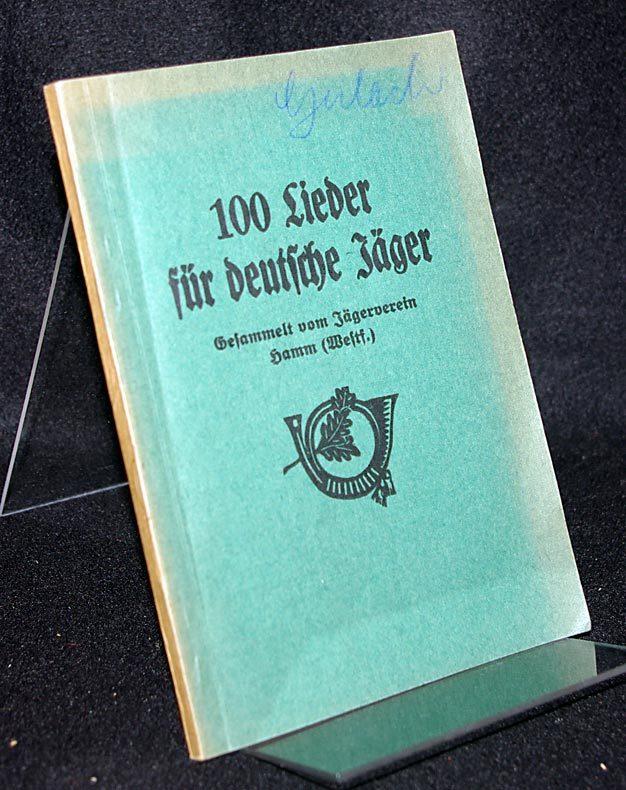 100 Lieder für deutsche Jäger. Gesammelt vom Jägerverein Hamm (Westf.).