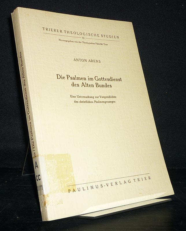Die Psalmen im Gottesdienst des Alten Bundes. Eine Untersuchung zur Vorgeschichte des christlichen Psalmengesanges. [Von Anton Arens]. (= Trierer Theologische Studien, Band 11).