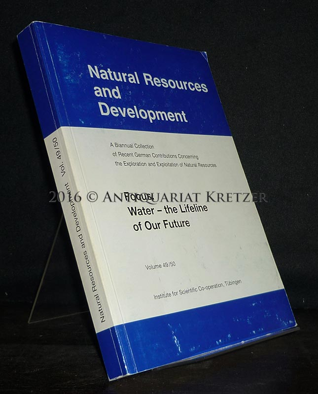 Natural Resources and Development. A Biannual Collection of Recent German Contributions Concerning the Exploration and Exploitation of Natural Resources. Focus: Water - the Lifeline of Our Future.