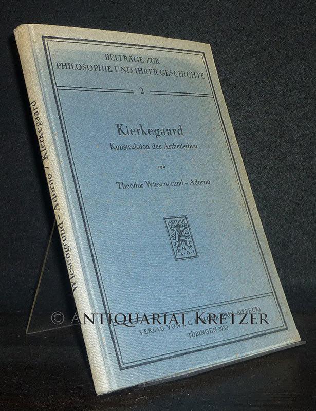 Kierkegaard. Konstruktion des Ästhetischen. [Von Adorno, d.i. Theodor Wiesengrund]. (= Beiträge zur Philosophie und ihrer Geschichte, Band 2). Erstausgabe.