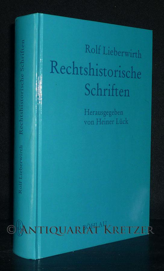 Rechtshistorische Schriften. [Von Rolf Lieberwirth, herausgegeben von Heiner Lück].