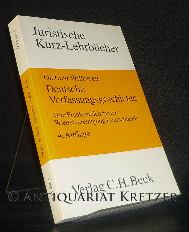 Deutsche Verfassungsgeschichte. Vom Frankenreich bis zur Teilung Deutschlands. Ein Studienbuch. Von Dietmar Willoweit. (Juristische Kurz-Lehrbücher). 4. Auflage.