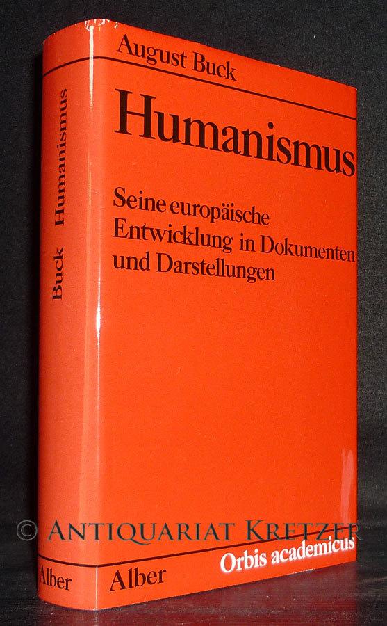 Humanismus. Seine europäische Entwicklung in Dokumenten und Darstellungen. [Von August Buck]. (= Orbis Academicus, Band 1/16).